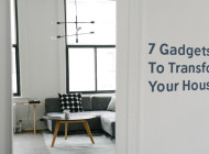 7 Gadgets to Transform Your House Into a Techie Lover's Dream